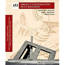 Dibujo y construcción de la realidad: Arquitectura, proyecto, diseño, ingeniería, dibujo técnico. Dibujo y profesión 2 (Arte Grandes Temas)