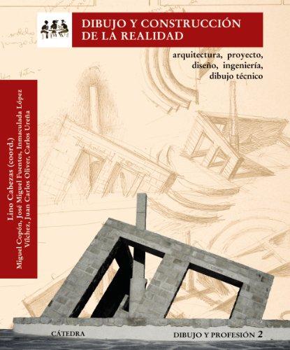 Dibujo y construcción de la realidad: Arquitectura, proyecto, diseño, ingeniería, dibujo técnico. Dibujo y profesión 2 (Arte Grandes Temas) por Lino Cabezas