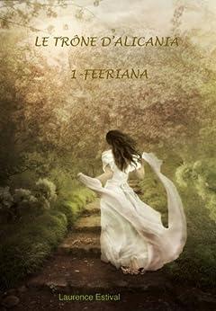Féériana (Le Trône d'Alicania t. 1) par [ESTIVAL, Laurence]
