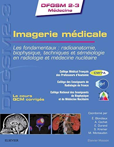 Imagerie médicale: Les fondamentaux : radioanatomie, biophysique, techniques et séméiologie en radiologie et médecine n