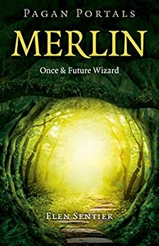 Pagan Portals - Merlin: Once and Future Wizard by [Sentier, Elen]