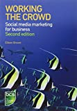 Working the Crowd: Social Media Marketing for Business by Eileen Brown (16-Jun-2012) Paperback