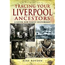 Tracing Your Liverpool Ancestors A Guide for Family Historians by Royden, Mike ( AUTHOR ) Jan-23-2010 Paperback