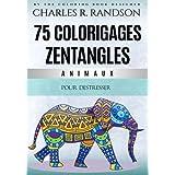Animaux: 75 Coloriages Zentangles: Pour destresser