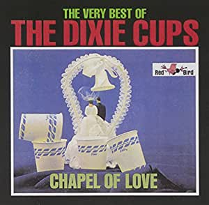 The Very Best Of The Dixie Cups Chapel Of Love Amazon Co
