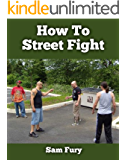 How To Street Fight: Close Combat Street Fighting and Self Defense Training and Strategy (Self-Defense Book 1) (English Edition)
