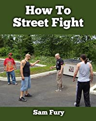 How To Street Fight: Close Combat Street Fighting and Self Defense Training and Strategy (English Edition)