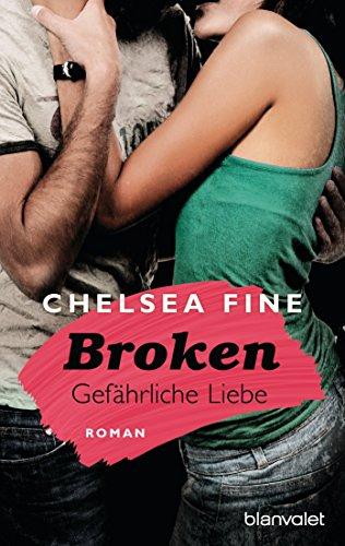 Broken - Gefährliche Liebe: Roman (Finding Fate 1) von [Fine, Chelsea]