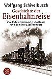 Geschichte der Eisenbahnreise: Zur Industrialisierung von Raum und Zeit im 19. Jahrhundert - Wolfgang Schivelbusch