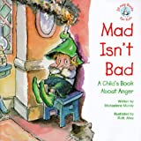 Mad Isn't Bad: A Child's Book about Anger (Elf-Help Books for Kids)