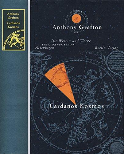 Cardanos Kosmos. Die Welten und Werke eines Renaissance-Astrologen. Aus dem Amerikanischen von P....