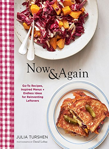 Now & Again: Go-To Recipes, Inspired Menus + Endless Ideas for Reinventing Leftovers (English Edition) (Books Llc Reuse)