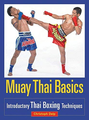 Muay Thai Basics: Introductory Thai Boxing Techniques by Christoph Delp (2005-12-21)