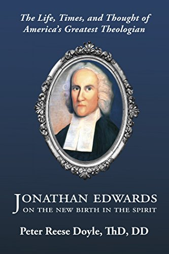 jonathan-edwards-on-the-new-birth-in-the-spirit-the-life-times-and-thought-of-americas-greatest-theo