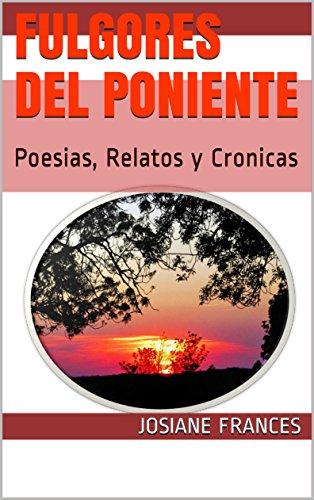 FULGORES DEL PONIENTE: Poesias, Relatos y Cronicas eBook: FRANCES ...