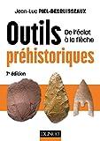 Outils préhistoriques - 7e éd. - De l'éclat à la flèche