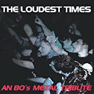 The Loudest Times: An 80's Metal Tribute [Explicit]