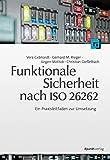 Funktionale Sicherheit nach ISO 26262: Ein Praxisleitfaden zur Umsetzung - Vera Gebhardt, Gerhard M. Rieger, Jürgen Mottok, Christian Gießelbach