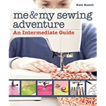 Me & My Sewing Adventure: An Intermediate Guide