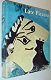 Late Picasso: Paintings, Sculptures, Drawings, Prints, 1953-1972