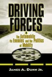 Driving Forces: The Automobile, Its Enemies and the Politics of Mobility