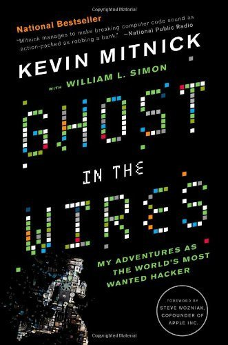 Ghost in the Wires: My Adventures as the World's Most Wanted Hacker by Mitnick, Kevin (2012) Paperback