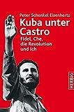 Kuba unter Castro: Fidel, Che, die Revolution und ich - Peter Schenkel Eisenhertz