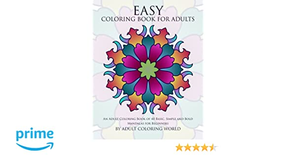 Easy Coloring Book For Adults An Adult Of 40 Basic Simple And Bold Mandalas Beginners Volume 1 Books