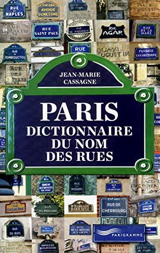 Paris - dictionnaire du nom des rues par Jean-marie Cassagne