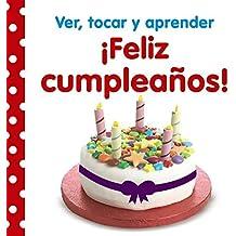 Ver, tocar y aprender. ¡Feliz cumpleaños! (Castellano - A Partir De 0 Años - Libros Con Texturas - Ver, Tocar Y Aprender)