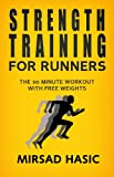 Strength Training for Runners: The 30 Minute Workout With Free Weights