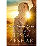 [ IN THE FIELD OF GRACE ] Afshar, Tessa (AUTHOR ) Jul-01-2014 Paperback