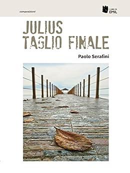 Julius Taglio finale di [Paolo Serafini]
