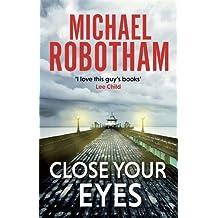Close Your Eyes (Joseph O'loughlin 8) by Michael Robotham (2016-09-22)