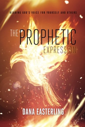 The Prophetic Expression: Hearing God's Voice For Yourself And Others