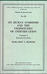 On Human Symbiosis and the Vicissitudes of Individuation: Infantile Psychoses v. 1 (Psycho-Analysis Study of Child.S.)