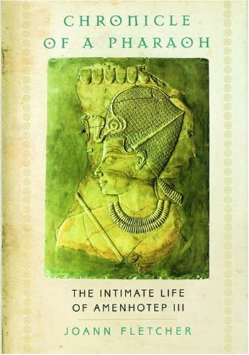 Chronicle of a Pharaoh: The Intimate Life of Amenhotep III por Joann Fletcher