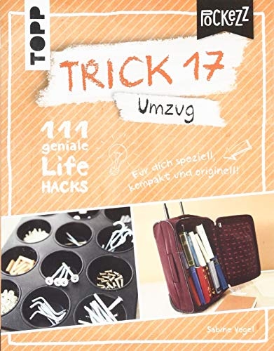 Trick 17 Pockezz - Umzug: 111 geniale Lifehacks für einen stressfreien Start im neuen Heim
