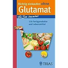 Richtig einkaufen ohne Glutamat: Für Sie bewertet: 550 Fertigprodukte und Lebensmittel