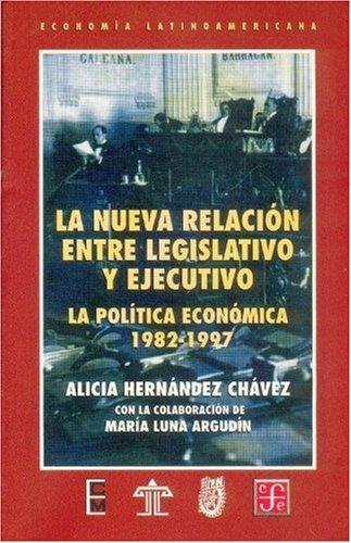 La nueva relacion entre legislativo y ejecutivo: La Politica Economica, 1982-1997 (Economia) por Alicia Hernandez Chavez