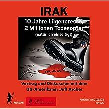 IRAK – 10 Jahre Lügenpresse, 2 Millionen Todesopfer: Vortrag und Diskussion mit dem US-Amerikaner Jeff Archer (Ahriman CDs)