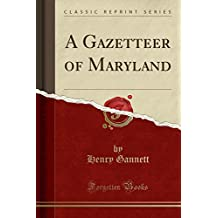 A Gazetteer of Maryland (Classic Reprint)