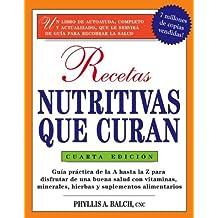 Recetas Nutritivas Que Curan, 4th Edition: Guia practica de la A hasta la Z para disfrutar de una burna salud convitaminas, minerales, hierbas y for Nutritional Healing: (Spanish)