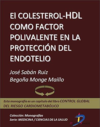 El colesterol HDL como factor polivalente en la protección del endotelio (Capítulo del libro Control global del riesgo cardiometabólico ): 1 por José Sabán Ruiz