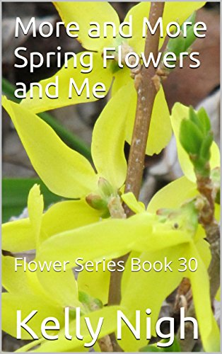 More And More Spring Flowers And Me: Flower Series Book 30 por Kelly Nigh epub