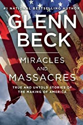 Miracles and Massacres: True and Untold Stories of the Making of America by Glenn Beck (2014-10-01)