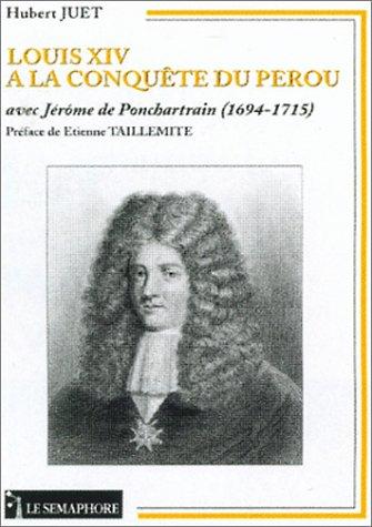 Louis XIV à la conquête du Pérou avec Jérôme de Pontchartrain (1694-1715)