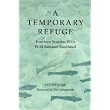 Temporary Refuge, A: Fourteen Seasons with Wild Summer Steelhead