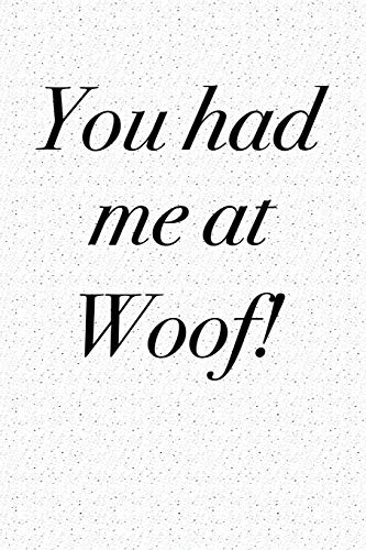7e5c79c7bfa2 You Had Me At Woof  A 6x9 Inch Matte Softcover Journal Notebook With 120  Blank