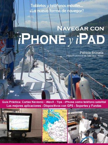 Navegar con iPhone y iPad. (de la Serie: Smartphones y tabletas a bordo: La nueva forma de navegar? nº 1) por Patricia Brizuela